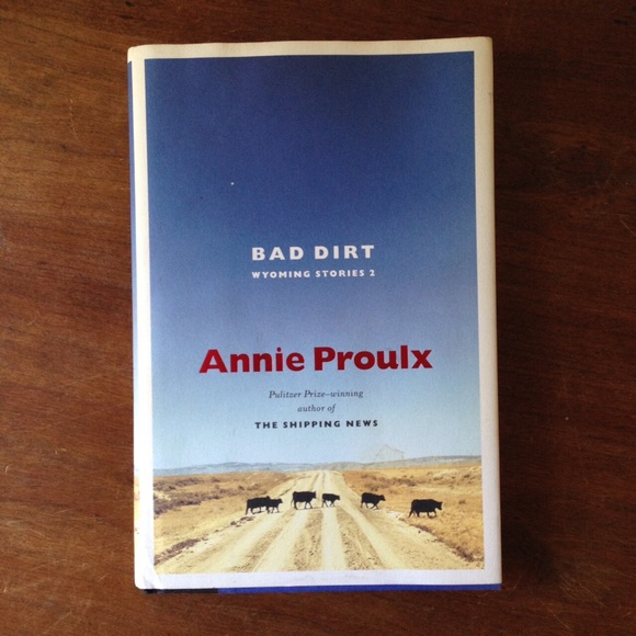 """Annie Proulx """"Bad Dirt: Wyoming Stories 2"""""""